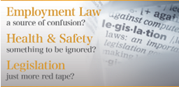 Employment Law: A source of confusion? Health & Safety: Something to be ignored? Legislation: Just more red tape?